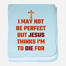 I May Not Be Perfect But Jesus Thinks baby blanket