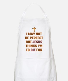 I May Not Be Perfect But Jesus Thinks I'm To Apron