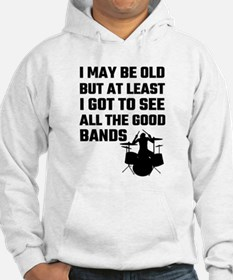 I May Be Old But At Least I Got Hoodie