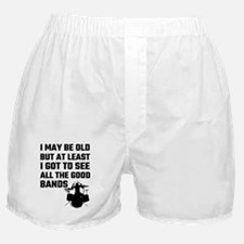 I May Be Old But At Least I Got To Se Boxer Shorts