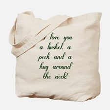 I love you a bushel, a peck and a hug Tote Bag