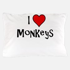I Love Monkeys Pillow Case