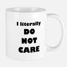 I literally DO NOT CARE Mugs