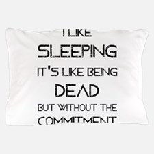 I Like Sleeping Pillow Case