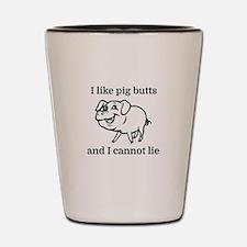 I like pig butts and I cannot lie Shot Glass