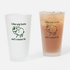 I like pig butts and I cannot lie Drinking Glass