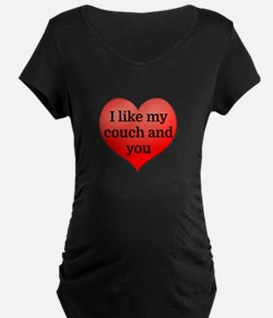 I like my couch and you Maternity T-Shirt