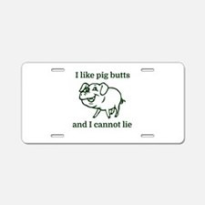 I like pig butts and I cann Aluminum License Plate