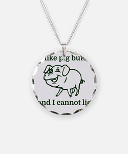 I like pig butts and I canno Necklace
