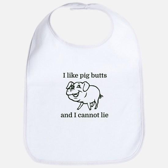 I like pig butts and I cannot lie Bib