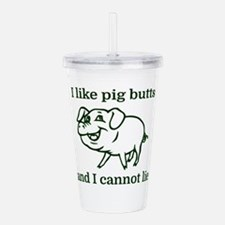 I like pig butts and I Acrylic Double-wall Tumbler