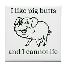 I like pig butts and I cannot lie Tile Coaster