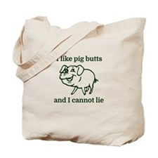 I like pig butts and I cannot lie Tote Bag