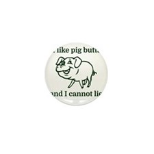 I like pig butts and I cannot lie Mini Button