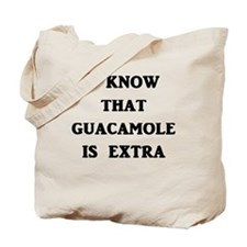 I Know That Guacamole Is Extra Tote Bag