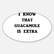 I Know That Guacamole Is Extra Decal