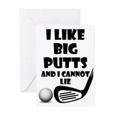 I Like Big Putts And I Cannot Lie Greeting Cards