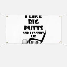 I Like Big Putts And I Cannot Lie Banner