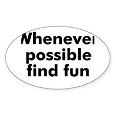 Whenever possible find fun Oval Decal