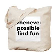 Whenever possible find fun Tote Bag