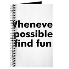 Whenever possible find fun Journal