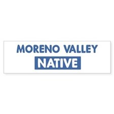 MORENO VALLEY native Bumper Bumper Sticker