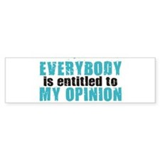 Everybody is Entitled to My O Bumper Bumper Sticker