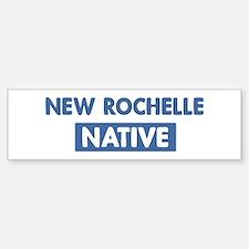 NEW ROCHELLE native Bumper Bumper Bumper Sticker