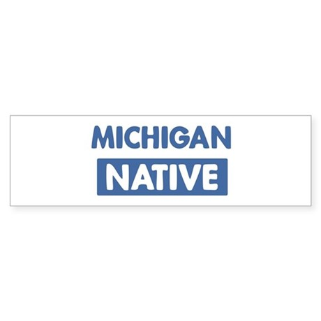 MICHIGAN native Bumper Sticker