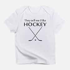 They Tell Me I Like Hockey Infant T-Shirt