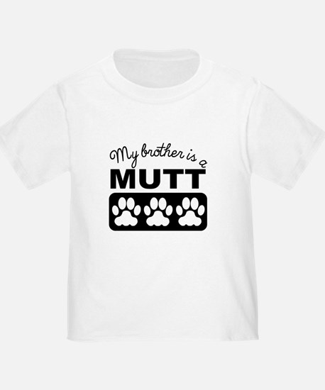 My Brother Is A Mutt T-Shirt