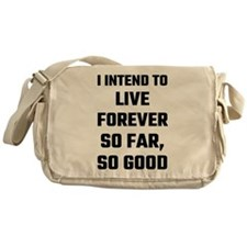 I Intend To Live Forever So Far So G Messenger Bag