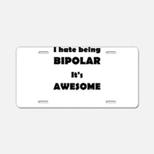 I Hate Being Bipolar It's A Aluminum License Plate