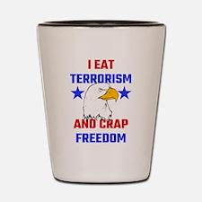 I Eat Terrorism And Crap Freedom Shot Glass