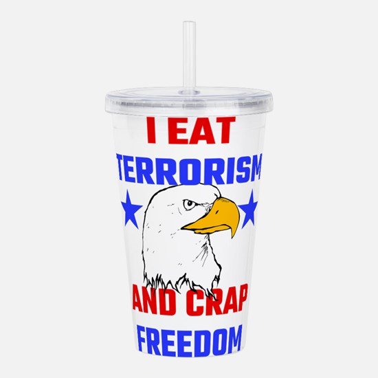 I Eat Terrorism And Cr Acrylic Double-wall Tumbler