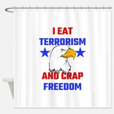 I Eat Terrorism And Crap Freedom Shower Curtain