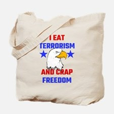 I Eat Terrorism And Crap Freedom Tote Bag