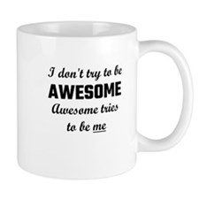 I Don't Try To Be Awesome, Awesome Tries To B Mugs