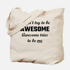 I Don't Try To Be Awesome, Awesome Tries Tote Bag