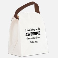 I Don't Try To Be Awesome, Awesom Canvas Lunch Bag