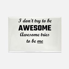 I Don't Try To Be Awesome, Awesome Tries T Magnets