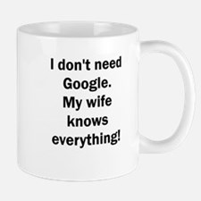 I don't need Google. My wife knows everything Mugs