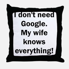 I don't need Google. My wife knows ev Throw Pillow