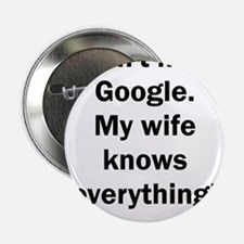"""I don't need Google. My wife knows ev 2.25"""" Button"""
