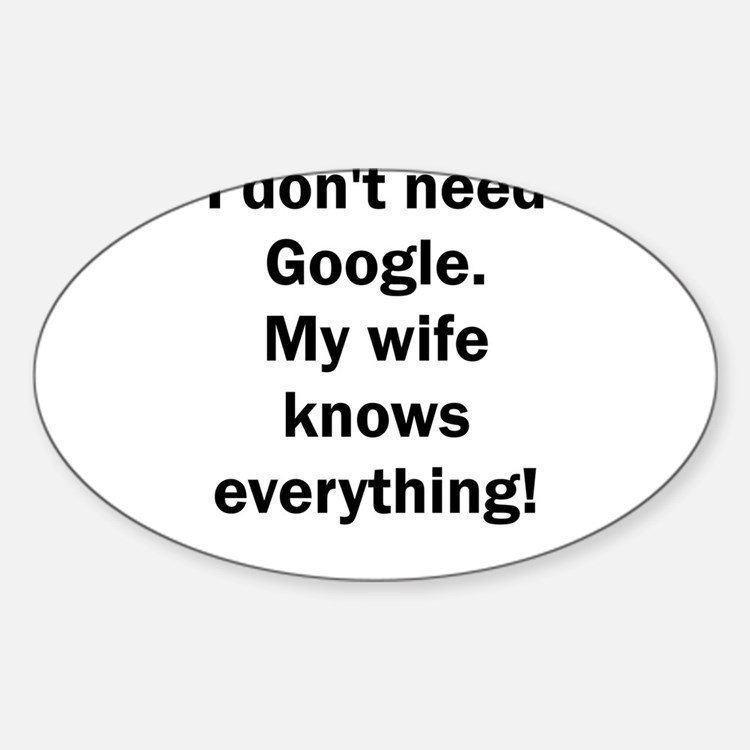 I don't need Google. My wife knows everyth Decal