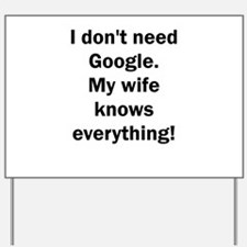 I don't need Google. My wife knows every Yard Sign