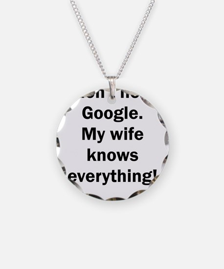 I don't need Google. My wife Necklace
