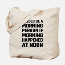 I Could Be A Morning Person Tote Bag