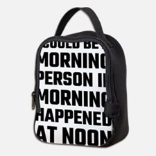 I Could Be A Morning Person Neoprene Lunch Bag
