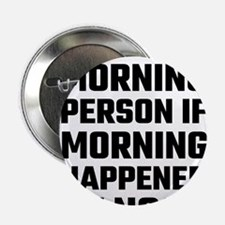 """I Could Be A Morning Perso 2.25"""" Button (100 pack)"""